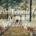 5 Trends for Autumn Weddings